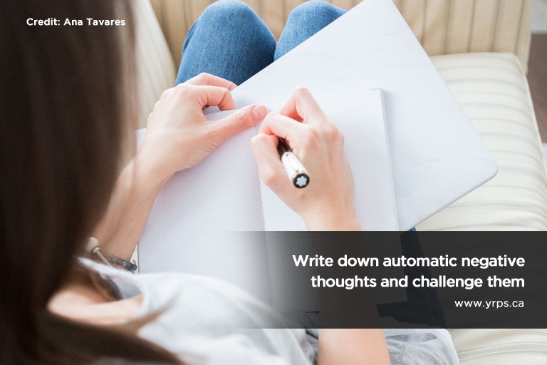 Write down automatic negative thoughts and challenge them