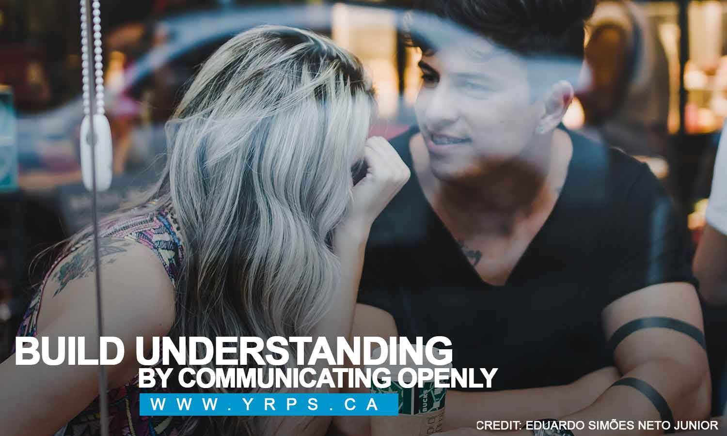 Build understanding by communicating openly