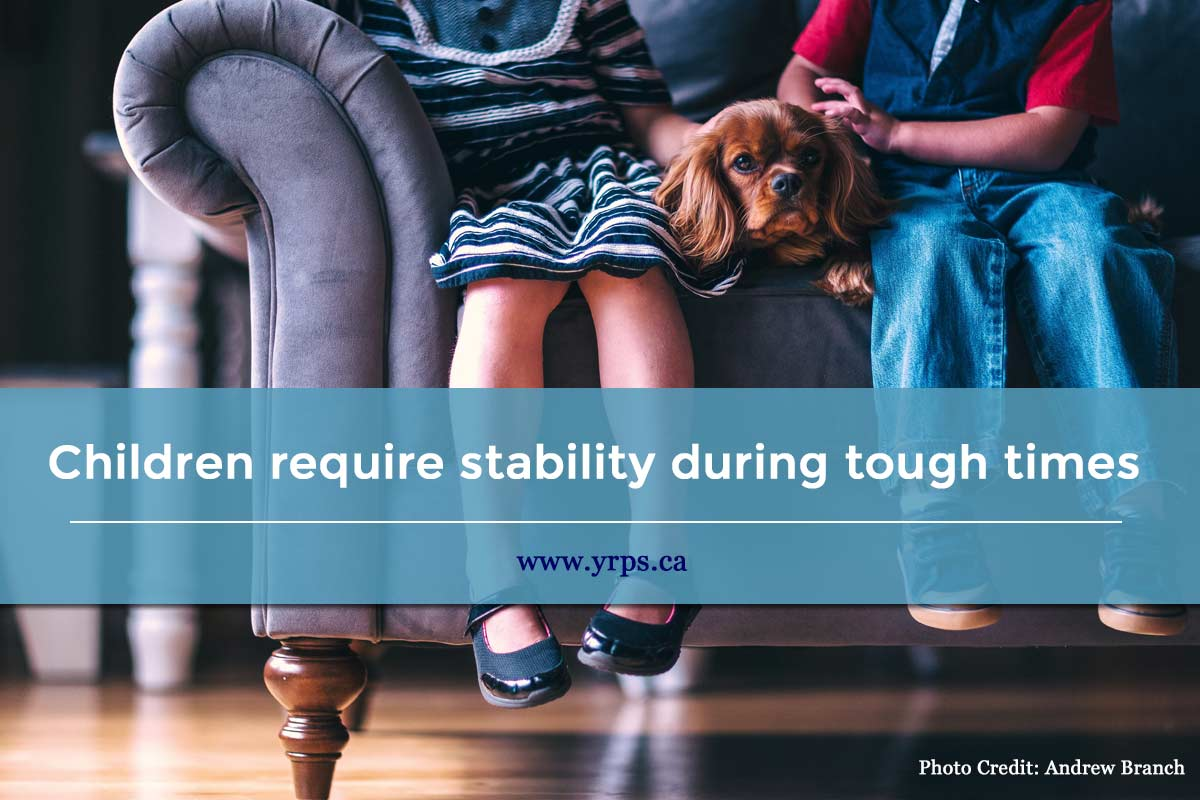 Children require stability during tough times
