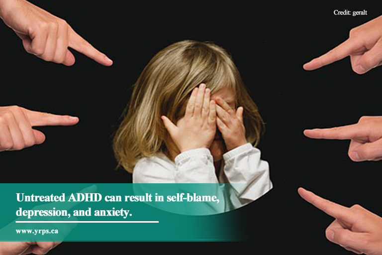 Untreated ADHD can result in self-blame, depression, and anxiety.